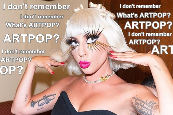 Lady Gaga Doesn't Remember ARTPOP And Her Little Monsters Are PISSED